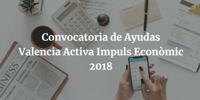 Convocatoria de Ayudas Municipales Valencia Activa Impuls Econòmic 2018