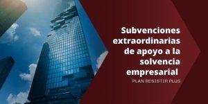 Ayudas para apoyar la solvencia empresarial en la Comunidad Valenciana